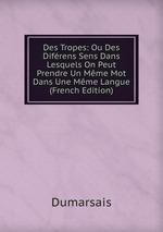 Des Tropes: Ou Des Difrens Sens Dans Lesquels On Peut Prendre Un Mme Mot Dans Une Mme Langue (French Edition)