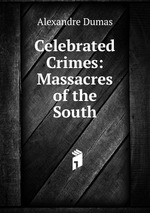 Celebrated Crimes: Massacres of the South