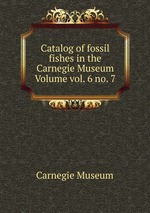 Catalog of fossil fishes in the Carnegie Museum Volume vol. 6 no. 7