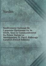 Soulvement National De L`armnie Chrtienne Au Ve Sicle, Sous Le Commandement Du Prince Vartan Le Marnigonien, Tr. Par G. Kabaragy Garabed (French Edition)