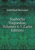 Sophoclis Tragoediae, Volumes 4-5 (Latin Edition)