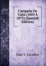 Campaa De Cuba (1869 1875) (Spanish Edition)