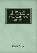 Bjrneaet: Nationalhistorisk Roman (Danish Edition)