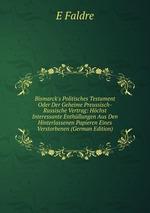 Bismarck`s Politisches Testament Oder Der Geheime Preussisch-Russische Vertrag: Hchst Interessante Enthllungen Aus Den Hinterlassenen Papieren Eines Verstorbenen (German Edition)