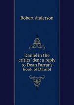 Daniel in the critics` den: a reply to Dean Farrar`s book of Daniel