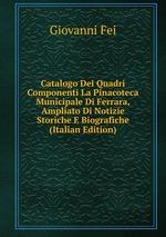 Catalogo Dei Quadri Componenti La Pinacoteca Municipale Di Ferrara, Ampliato Di Notizie Storiche E Biografiche (Italian Edition)