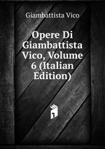 Opere Di Giambattista Vico, Volume 6 (Italian Edition)