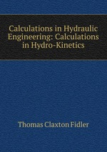 Calculations in Hydraulic Engineering: Calculations in Hydro-Kinetics