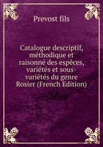 Catalogue descriptif, mthodique et raisonn des espces, varits et sous-varits du genre Rosier (French Edition)