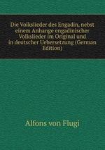 Die Volkslieder des Engadin, nebst einem Anhange engadinischer Volkslieder im Original und in deutscher Uebersetzung (German Edition)