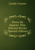 Flores De Espaa: Nine Selected Stories (Spanish Edition)
