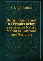 British Burma and Its People: Being Sketches of Native Manners, Customs and Religion