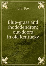Blue-grass and rhododendron; out-doors in old Kentucky