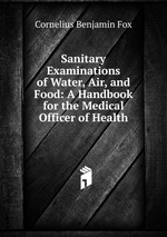 Sanitary Examinations of Water, Air, and Food: A Handbook for the Medical Officer of Health