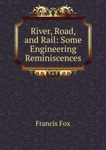 River, Road, and Rail: Some Engineering Reminiscences