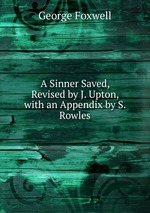 A Sinner Saved, Revised by J. Upton, with an Appendix by S. Rowles