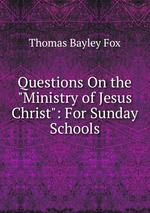 "Questions On the ""Ministry of Jesus Christ"": For Sunday Schools"