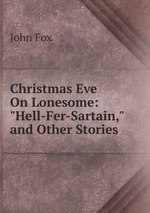 """Christmas Eve On Lonesome: """"Hell-Fer-Sartain,"""" and Other Stories"""