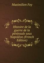 Histoire de la guerre de la pninsule sous Napolon (French Edition)