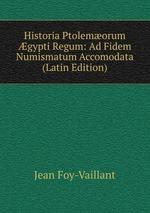 Historia Ptolemorum gypti Regum: Ad Fidem Numismatum Accomodata (Latin Edition)
