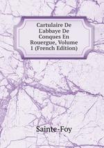 Cartulaire De L`abbaye De Conques En Rouergue, Volume 1 (French Edition)