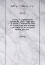 History of the War in the Peninsula, Under Napoleon: To Which Is Prefixed a View of the Political and Military State of the Four Belligerent Powers, Volume 2