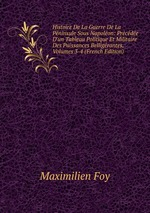 Histoire De La Guerre De La Pninsule Sous Napolon: Prcde D`un Tableau Politique Et Militaire Des Puissances Belligrantes, Volumes 3-4 (French Edition)