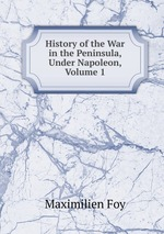 History of the War in the Peninsula, Under Napoleon, Volume 1
