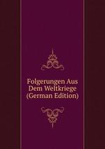 Folgerungen Aus Dem Weltkriege (German Edition)
