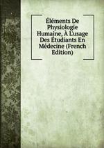 lments De Physiologie Humaine, L`usage Des tudiants En Mdecine (French Edition)