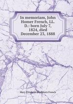In memoriam, John Homer French, LL.D.: born July 7, 1824, died December 23, 1888