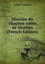 Histoire du chapitre noble de Nivelles (French Edition)