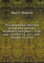 The unequalled collection of engraved portraits of eminent foreigners .: to be sold . October 14, 1912 . and . October 15, 1912
