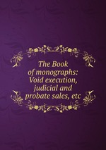 The Book of monographs: Void execution, judicial and probate sales, etc