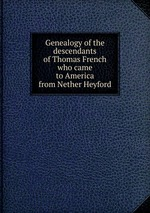 Genealogy of the descendants of Thomas French who came to America from Nether Heyford