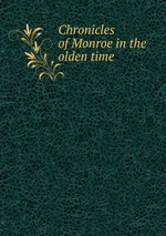 Chronicles of Monroe in the olden time