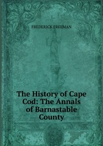 The History of Cape Cod: The Annals of Barnastable County