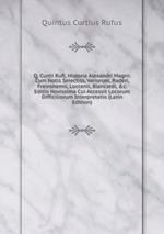 Q. Curtii Rufi, Historia Alexandri Magni: Cum Notis Selectiss, Variorum, Raderi, Freinshemii, Loccenii, Blancardi, &c. Editio Novissima Cui Accessit Locorum Difficiliorum Interpretatio (Latin Edition)