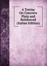 A Tretise On Concrete Plain and Reinforced (Italian Edition)