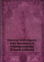Oeuvres historiques; avec des notes et renseignements (French Edition)