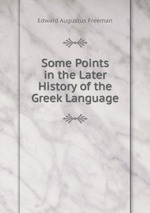 Some Points in the Later History of the Greek Language