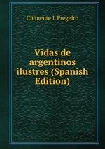 Vidas de argentinos ilustres (Spanish Edition)
