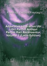 Adparatus Litterarius Ubi Libri Partim Antiqui Partim Rari Recensentur, Volume 2 (Latin Edition)