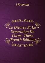 Le Divorce Et La Sparation De Corps: Thse (French Edition)