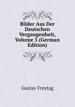Bilder Aus Der Deutschen Vergangenheit, Volume 3 (German Edition)