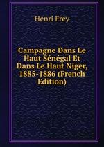 Campagne Dans Le Haut Sngal Et Dans Le Haut Niger, 1885-1886 (French Edition)