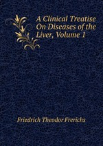 A Clinical Treatise On Diseases of the Liver, Volume 1