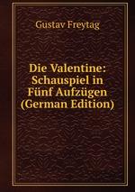 Die Valentine: Schauspiel in Fnf Aufzgen (German Edition)