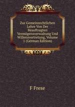 Zur Gemeinrechtlichen Lehre Von Der Beauftragten Vermgensverwaltung Und Willensvertretung, Volume 1 (German Edition)