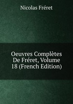 Oeuvres Compltes De Frret, Volume 18 (French Edition)